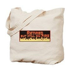 Retired But Still On Fire Tote Bag