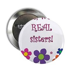 "Yes, we're real sisters! 2.25"" Button"