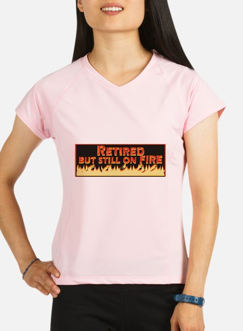 Retired But Still On Fire Performance Dry T-Shirt