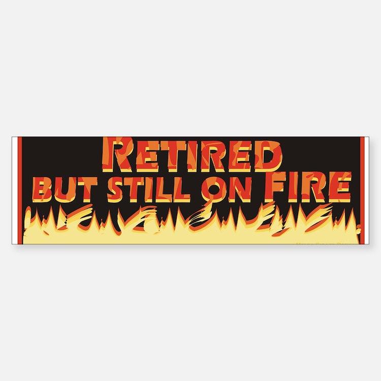 Retired But Still On Fire Bumper Bumper Sticker