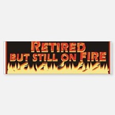 Retired But Still On Fire Sticker (Bumper)