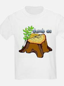 dumb as a stump T-Shirt