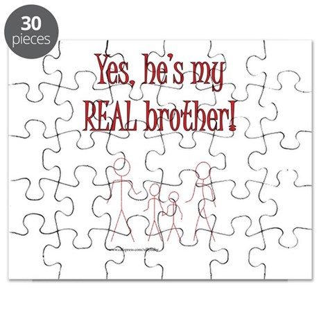 Yes, hes my REAL brother! Puzzle