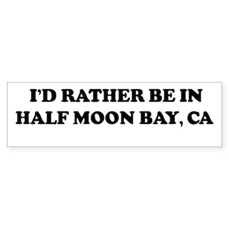 Rather: HALF MOON BAY Bumper Sticker