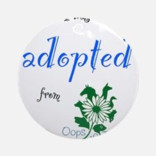 I was Adopted from Oops-a-Dazy Ornament (Round)