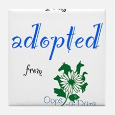 I was Adopted from Oops-a-Dazy Tile Coaster