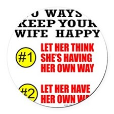KEEP YOUR WIFE HAPPY Round Car Magnet