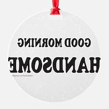 GoodMorningHandsome.png Ornament