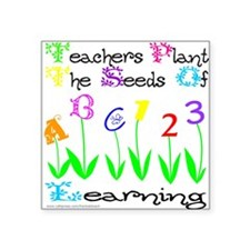 TeachersPlantTheSeedsOfLearning.png Square Sticker