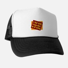 I ONLY WORK Trucker Hat