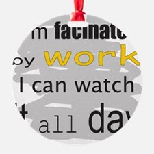 FacinatedByWork.png Ornament