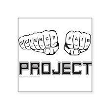 "SCIENCE FAIR PROJECT Square Sticker 3"" x 3"""