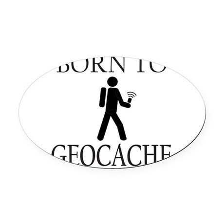 BORN TO GEOCACHE Oval Car Magnet