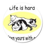 LifeIsHard.png Round Car Magnet