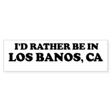 Rather: LOS BANOS Bumper Bumper Sticker