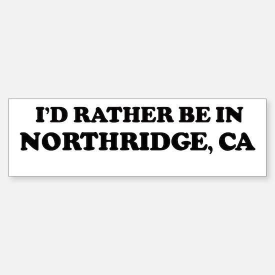 Rather: NORTHRIDGE Bumper Bumper Bumper Sticker