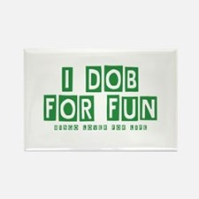 I Dob For Fun Rectangle Magnet