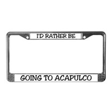 Rather Be going to Acapulco License Plate Frame