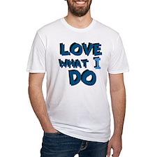 Love What I Do Shirt