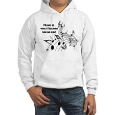 Music Is What Feelings Hoodie