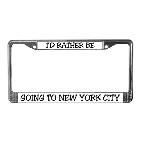 Rather Be Going to New York License Plate Frame