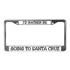 Rather Be Going to Santa Cruz License Plate Frame