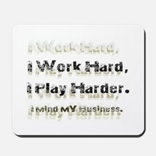 Work, Play, And Run a Business. Mousepad