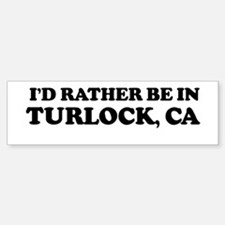 Rather: TURLOCK Bumper Bumper Bumper Sticker