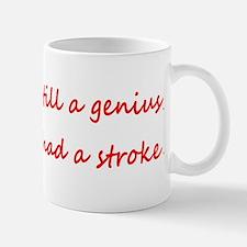 I am STILL a genius, I just had a Stroke Mug