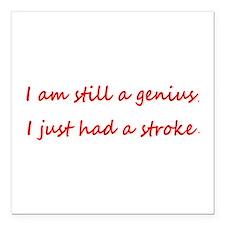 I am STILL a Genius, Had a Stroke Car Magnet sq.