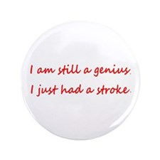 "Im STILL a Genius I just had a Stroke 3.5"" Bu"