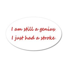 STILL a Genius Just had a Stroke 20x12 Wall Decal