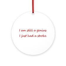 I am STILL a genius, I just had a Stroke Ornament