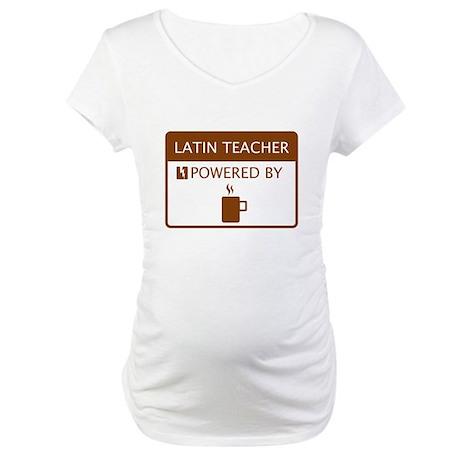 Latin Teacher Powered by Coffee Maternity T-Shirt