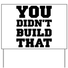 You Didnt Build That Yard Sign