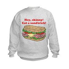 Hey skinny eat a sandwich Sweatshirt