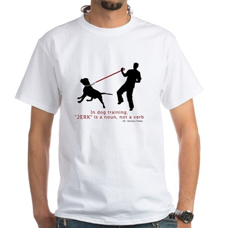 Dog Training-Jerk is a Noun White T-Shirt
