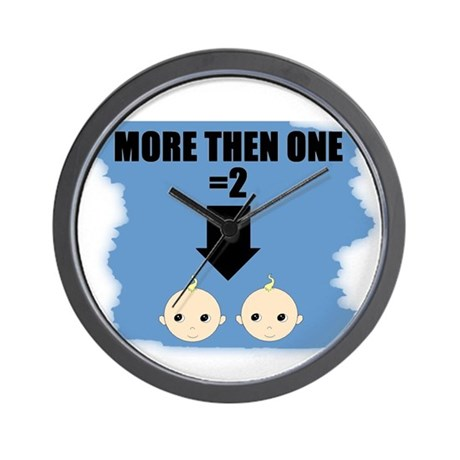 MORE THEN ONE =2 Wall Clock