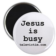 """Jesus is busy"" Magnet"