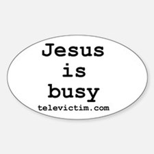 """""""Jesus is busy"""" Oval Decal"""