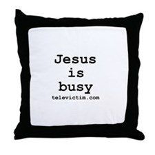 """""""Jesus is busy"""" Throw Pillow"""