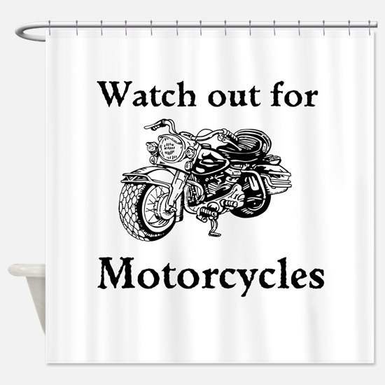Watch out for motorcycles Shower Curtain