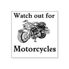 "Watch out for motorcycles Square Sticker 3"" x 3"""