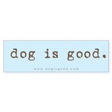 Dog is Good Bumper Car Sticker