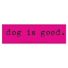 Dog is Good Bumper Bumper Sticker