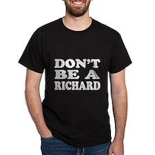 Dont Be A Richard Shirt T-Shirt