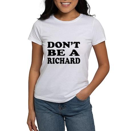 Dont be a Richard - Shirt Women's T-Shirt