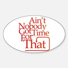 Ain't nobody got time for that Sticker (Oval)