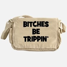 Bitches Be Trippin Messenger Bag