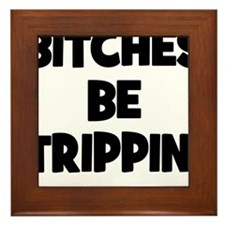 Bitches Be Trippin Framed Tile